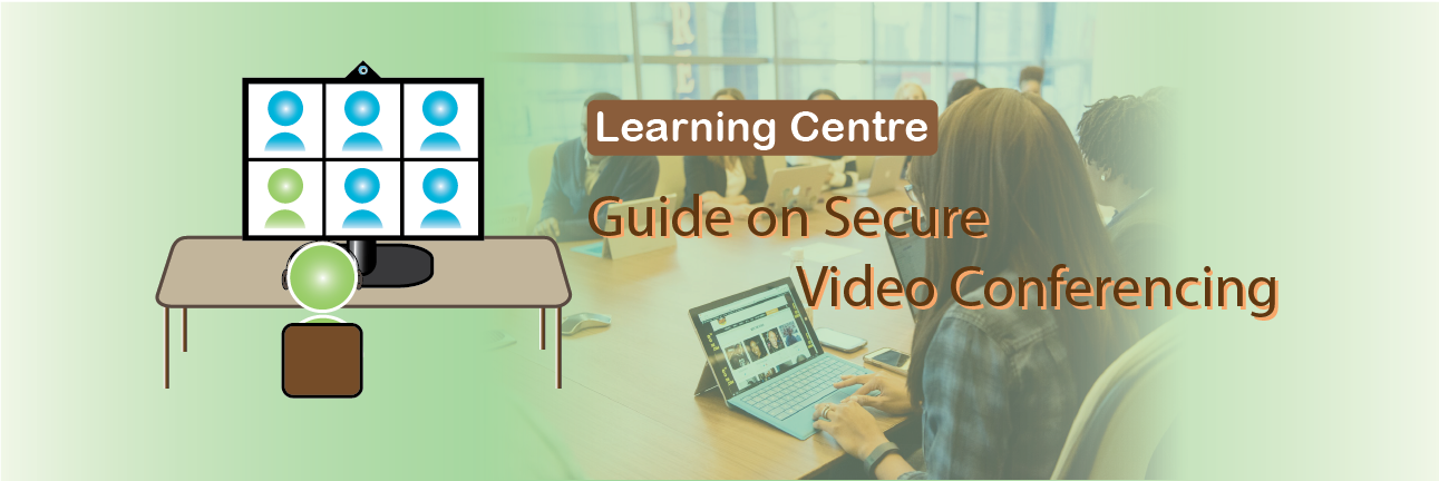 Learning Centre - Guide on Secure Video Conferencing